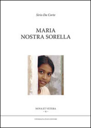 Maria nostra sorella - Sirio Da Corte |