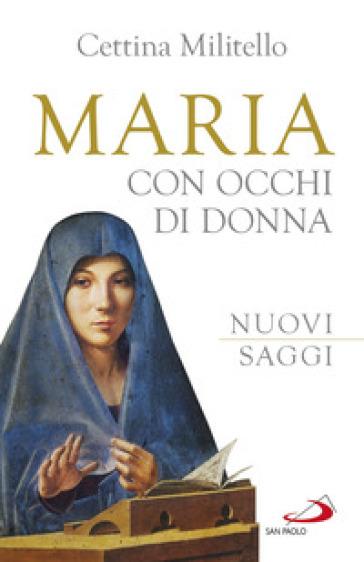 Maria con occhi di donna. Nuovi saggi - Cettina Militello |