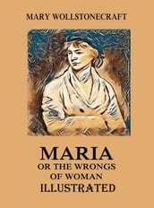 Maria: or, The Wrongs of Woman Illustrated