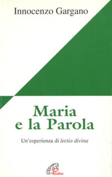Maria e la parola. Un'esperienza di lectio divina - Guido Innocenzo Gargano |