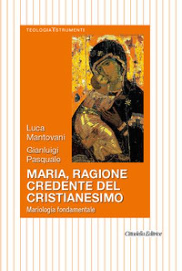 Maria, ragione credente del cristianesimo. Mariologia fondamentale - Luca Mantovani | Kritjur.org