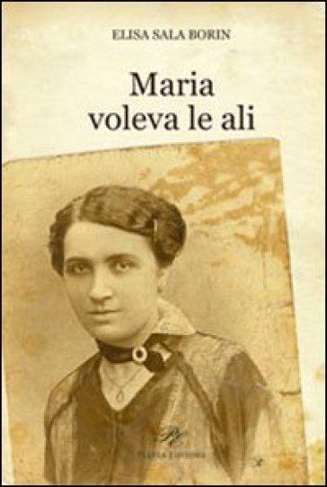 Maria voleva le ali - Elisa Sala Borin |