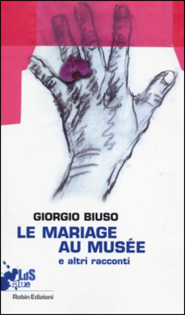 Mariage au musée e altri racconti - Giorgio Biuso | Kritjur.org