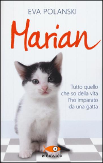 Marian. Tutto quello che so della vita l'ho imparato da una gatta