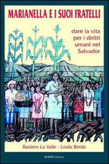 Marianella e i suoi fratelli. Dare la vita per i diritti umani nel Salvador - Raniero La Valle |
