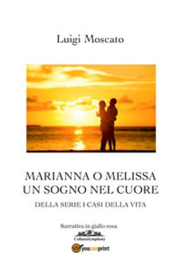 Marianna o Melissa. Un sogno nel cuore - Luigi Moscato |