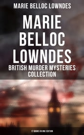 Marie Belloc Lowndes - British Murder Mysteries Collection: 17 Books in One Edition