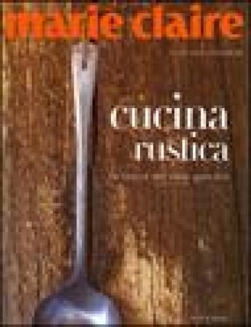 Marie Claire. Cucina rustica. La bontà del cibo genuino - Michele Cranston |