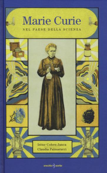 Marie Curie. Nel paese della scienza - Irene Cohen Janca  