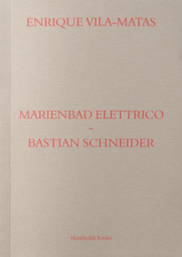 Marienbad Elettrico-Bastian Schneider - Enrique Vila-Matas |