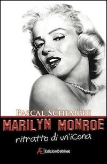 Marilyn Monroe. Ritratto di un'icona - Pascal Schembri | Rochesterscifianimecon.com