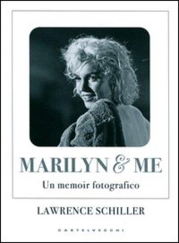 Marilyn & me. Un memoir fotografico - Lawrence Schiller |