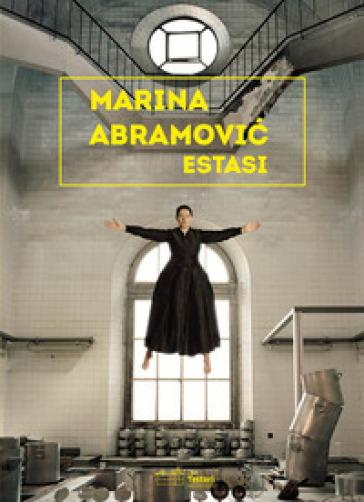Marina Abramovic. Estasi. Ediz.italiana e inglese. Ediz. illustrata - Galactus   Thecosgala.com