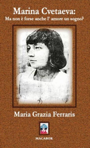 Marina Cvetaeva: ma non è forse anche l'amore un sogno? - Maria Grazia Ferraris pdf epub