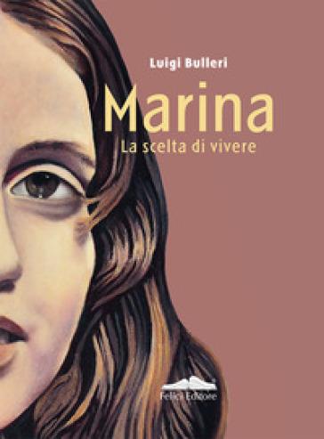 Marina. La scelta di vivere - Luigi Bulleri |