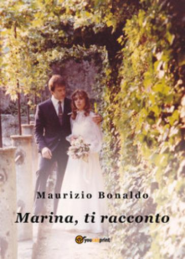 Marina, ti racconto - Maurizio Bonaldo  