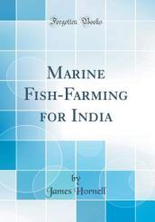 Marine Fish-Farming for India (Classic Reprint)