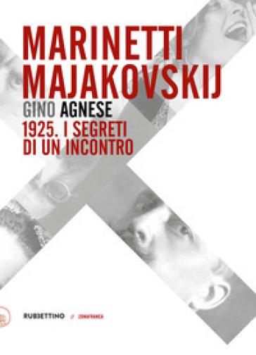 Marinetti - Majakovskij. 1925. I segreti di un incontro - Gino Agnese |