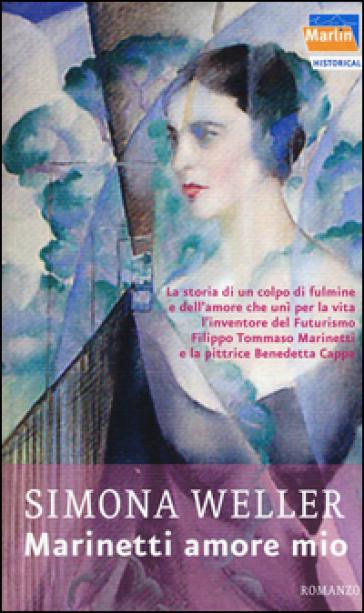 Marinetti amore mio - Simona Weller |