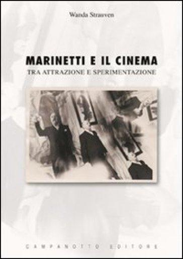 Marinetti e il cinema. Tra attrazione e sperimentazione - Wanda Strauven  