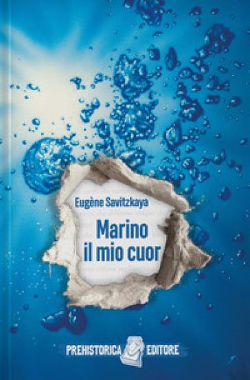 Marino il mio cuor - Eugène Savitzkaya | Thecosgala.com