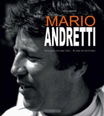 Mario Andretti. Immagini di una vita/A life in pictures - Mario Donnini pdf epub