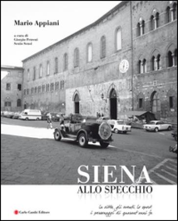 Mario Appiani. Siena allo specchio 1968-1980. Ediz. italiana e inglese - G. Petreni |