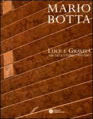 Mario Botta. Luce e gravità. Architetture 1993-2007 - G. Cappellato   Rochesterscifianimecon.com