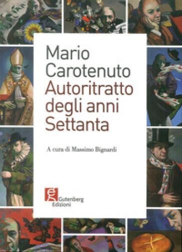 Mario Carotenuto. Autoritratto degli anni Settanta - M. Bignardi   Rochesterscifianimecon.com