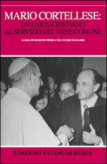 Mario Cortellese: un laico cristiano al servizio del bene comune - G. Rossi  