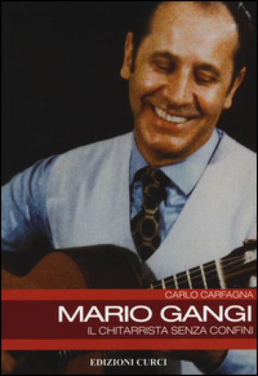 Mario Gangi. Il chitarrista senza confini - Carlo Carfagna |