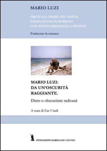 Mario Luzi: da un'oscurità raggiante. Ediz. rumena - Mario Luzi   Kritjur.org