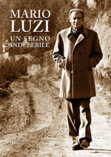 Mario Luzi. Un segno indelebile. Presenze e incontri in terra di Siena - R. Nencini |
