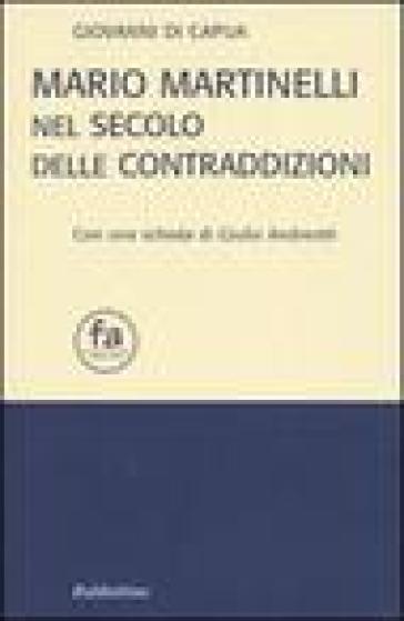 Mario Martinelli nel secolo delle contraddizioni - Giovanni Di Capua  