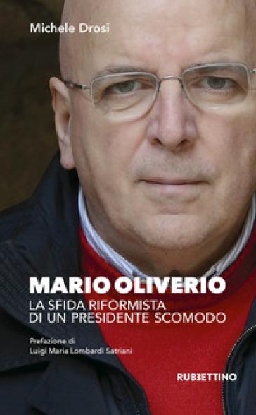 Mario Oliverio. La sfida riformista di un presidente scomodo - Michele Drosi |