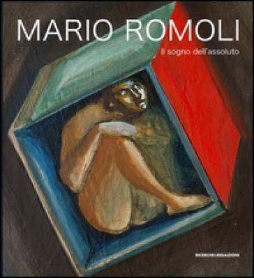 Mario Romoli. Il sogno dell'assoluto. Scritti e opere in ordine sparso - M. Romoli | Jonathanterrington.com