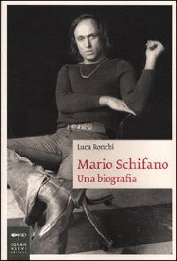 Mario Schifano. Una biografia - Luca Ronchi |