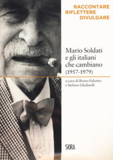 Mario Soldati e gli italiani che cambiano (1957-1979). Raccontare, riflettere, divulgare - B. Falcetto | Rochesterscifianimecon.com