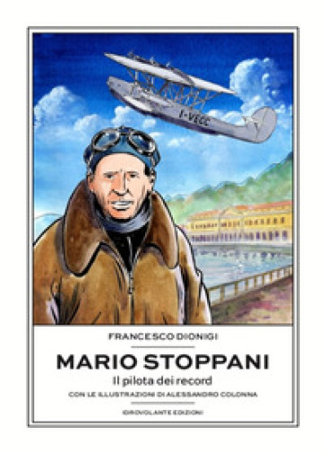 Mario Stoppani. Il pilota dei record - Francesco Dionigi  