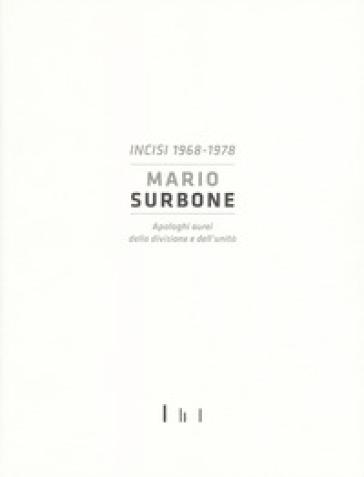 Mario Surbone. Incisi 1968-1978. Apologhi aurei della divisione e dell'unità. Ediz. italiana e inglese - Bruno Corà |