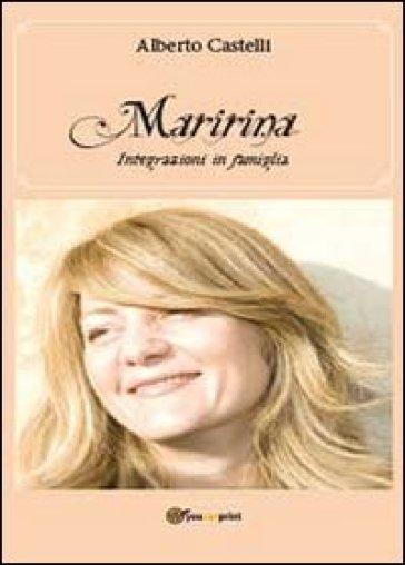 Maririna. Integrazioni in famiglia - Alberto Castelli  