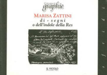 Marisa Zattini di-segni o dell'indole della res - Giovanni Ciucci |