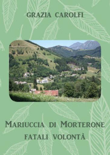 Mariuccia di Morterone, fatali volontà - Grazia Carolfi | Jonathanterrington.com