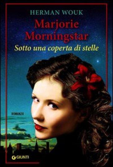 Marjorie Morningstar. Sotto una coperta di stelle - Herman Wouk  