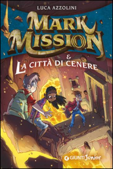 Mark Mission & la città di cenere - Luca Azzolini |