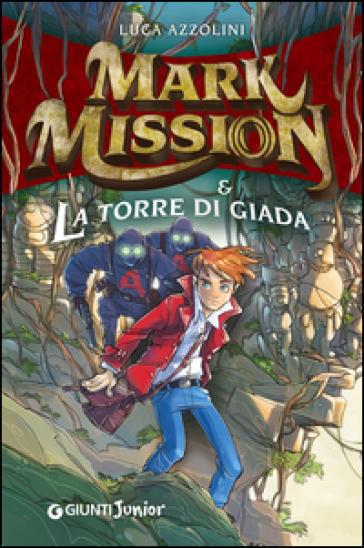 Mark Mission & la torre di giada - Luca Azzolini  