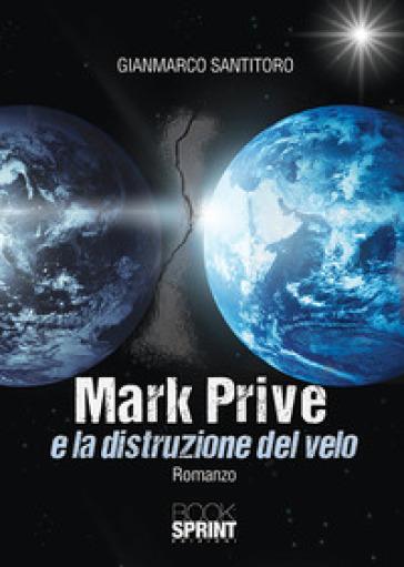 Mark Prive e la distruzione del velo - Gianmarco Santitoro |