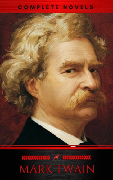 Mark Twain: The Complete Novels (XVII Classics) (The Greatest Writers of All Time) Included Bonus + Active TOC
