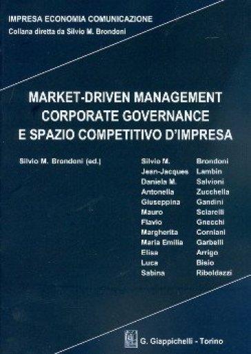 Market-driven management corporate governance e spazio competitivo d'impresa - S. M. Brondoni |