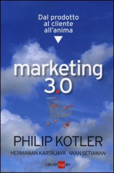 marketing 3.0 dal prodotto cliente all'anima